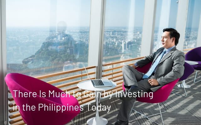 There Is Much to Gain by Investing in the Philippines Today