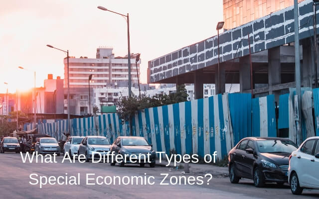 What Are Different Types of Special Economic Zones