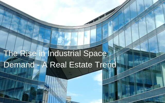 The Rise in Industrial Space Demand - A Real Estate Trend