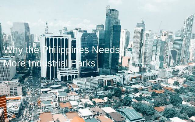 Why the Philippines Needs More Industrial Parks