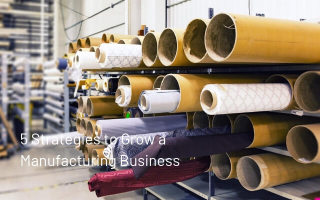 5 Strategies to Grow a Manufacturing Business