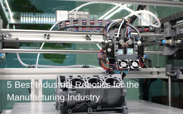 5 Best Industrial Robotics for the Manufacturing Industry